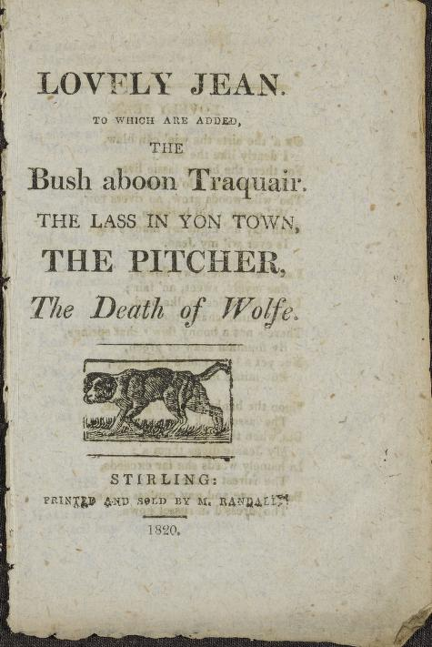 Printed and sold by M. Randall, - Lovely Jean : to which are added, The bush aboon Traquair, The lass in yon town, The pitcher, The death of Wolfe