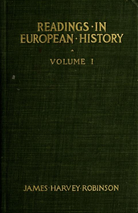James Harvey, 1863-1936 Robinson - Readings in European history : a collection of extracts from the sources chosen with the purpose of illustrating the progress of culture in western Europe since the German invasions