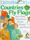 Download I wonder why countries fly flags, and other questions about people and places