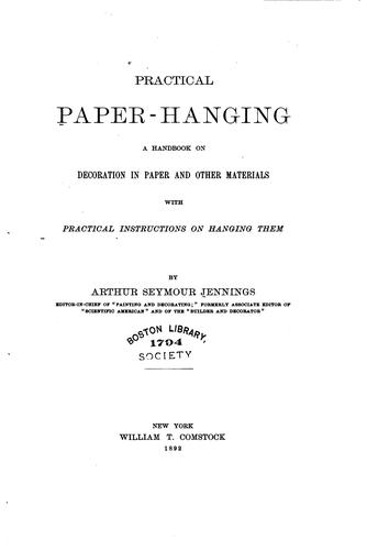 Practical Paper Hanging: A Handbook on Decoration in Paper and Other Materials by Arthur S. Jennings
