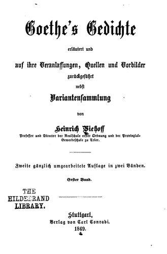 Goethe's Gedichte erläutert und auf ihre Veranlassungen, Quellen und Vorbilder zurückgeführt …