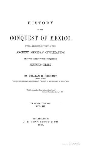 Download History of the Conquest of Mexico: With a Preliminary View of the Ancient Mexican Civilization …