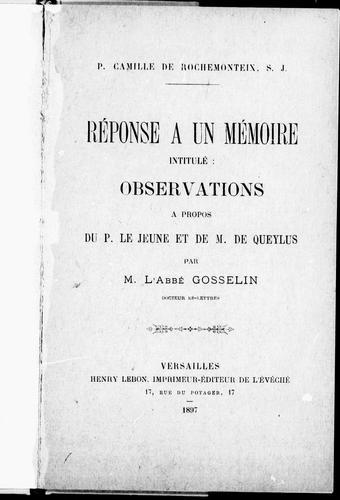 Réponse à un mémoire intitulé Observations à propos du P. Le Jeune et de M. de Queylus par M. l'abbé Gosselin, Docteur ès-lettres