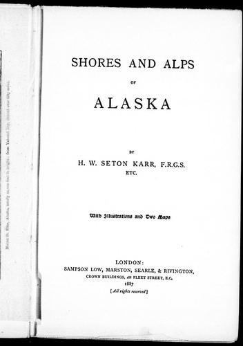 Shores and alps of Alaska by H. W. Seton-Karr