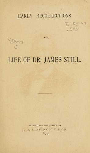 Early recollections and life of Dr. James Still.