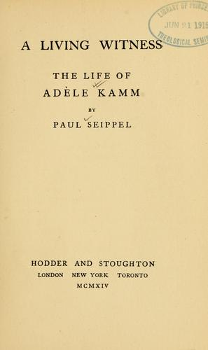 A living witness, the life of Adèle Kamm / by Paul Seippel by Paul Seippel