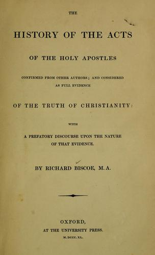The history of the Acts of the holy apostles confirmed from other authors, and considered as full evidence of the truth of Christianity