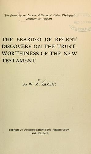 The bearing of recent discovery on the trustworthiness of the New Testament.