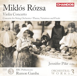 Orchestral Works, Volume 3: Violin Concerto / Concerto for String Orchestra / Theme, Variations and Finale by Miklós Rózsa ;   Jennifer Pike ,   BBC Philharmonic ,   Rumon Gamba
