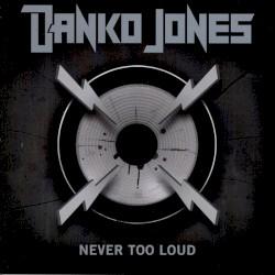 Never Too Loud by Danko Jones