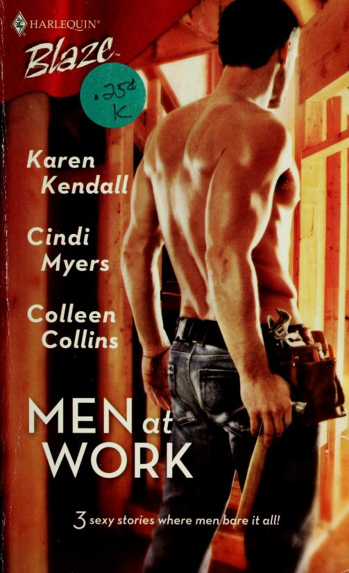 Men at work by Karen Kendall, Cindi Myers, Colleen Collins.