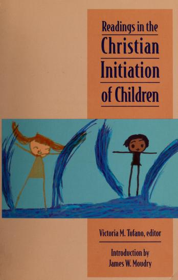 Cover of: Readings in the Christian initiation of children | Victoria M. Tufano, editor ; introduction by James W. Moudry.
