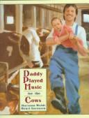 Daddy played music for the cows by Maryann N. Weidt