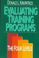 Evaluating training programs by Donald L. Kirkpatrick