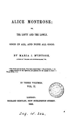 Alice Montrose; or, The lofty and the lowly: good in all, and none all good by Maria J. McIntosh