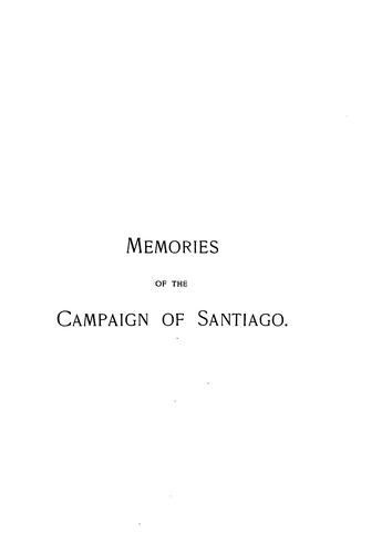 Memories of the Campaign of Santiago. June 6, 1898-Aug. 18, 1898 by James Alfred Moss