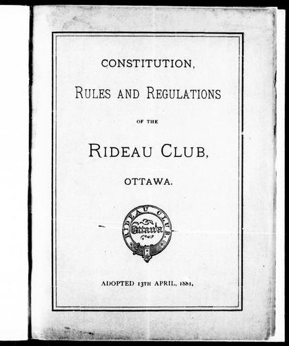 Constitution, rules and regulations of the Rideau Club, Ottawa by Rideau Club.