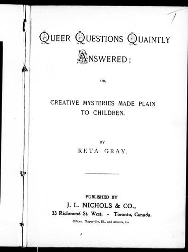 Queer questions quaintly answered, or, Creative mysteries made plain to children by Reta Gray