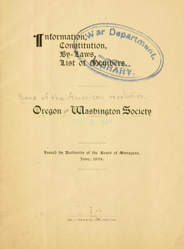 Information, constitution, by-laws, list of members by Sons of the American revolution. Oregon and Washington society.