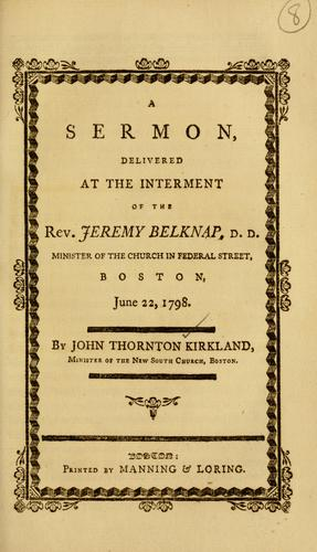 A sermon, delivered at the interment of the Rev. Jeremy Belknap, D.D., minister of the Church in Federal Street, Boston, June 22, 1798. by John Thornton Kirkland