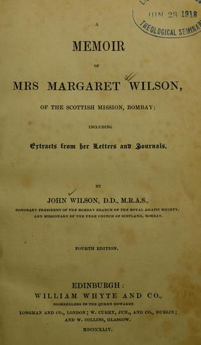 A memoir of Mrs. Margaret Wilson, of the Scottish mission, Bombay by Wilson, John