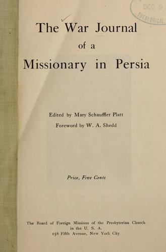 The War journal of a missionary in Persia by edited by Mary Schauffler Platt ; foreword by W. A. Shedd.