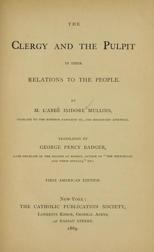 The clergy and the pulpit in their relations to the people by Isidore Mullois