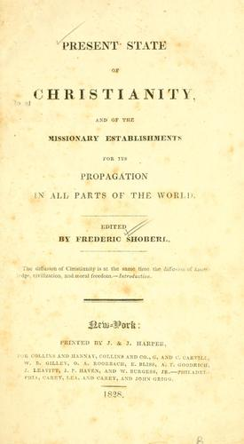 Present state of Christianity and of the missionary establishments for its propagation in all parts of the world by Frederic Shoberl