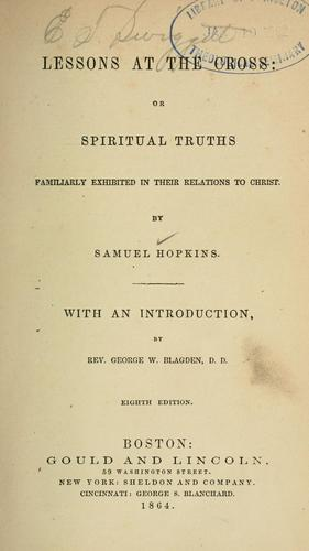 Lessons at the cross, or, Spiritual truths familiarly exhibited in their relations to Christ by Hopkins, Samuel