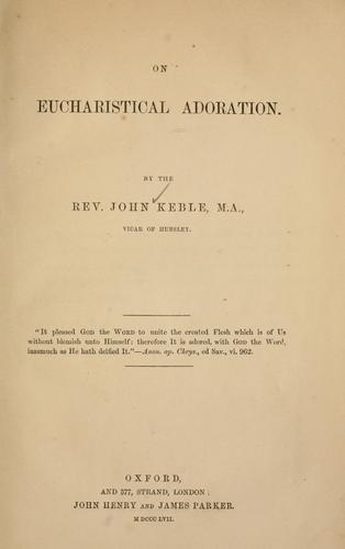 On eucharistical adoration. by John Keble