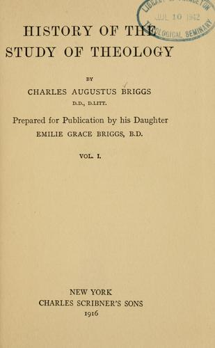 History of the study of theology by Charles Augustus Briggs