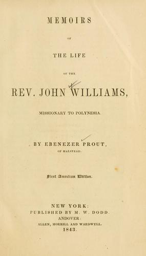 Memoirs of the life of the Rev. John Williams, missionary to Polynesia by Ebenezer Prout