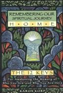 Remembering Our Spiritual Journey Home - The 12 Keys by Karon Korp